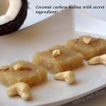 Navaratri special- Coconut, cashew halwa with a secret healthy ingredient (gluten-free, milk-free)